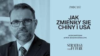 Jacek Bartosiak i prof. Bogdan Góralczyk o tym jak zmieniły się Chiny i USA (Podcast)