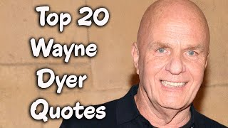 Top 20 Wayne Dyer Quotes (Author Of The Power Of Intention)