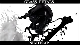 Glass Petals   Nightcap