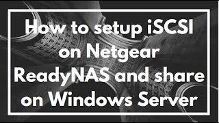 How to setup iSCSI on a Netgear ReadyNAS and share storage with a Windows Server