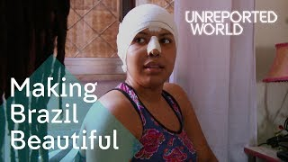 Brazil's plastic surgery obsession | Unreported World
