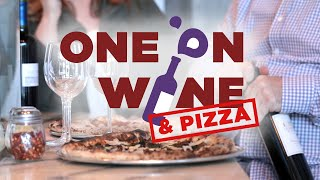 How To Pair Wine and Pizza | One on Wine