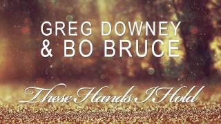 Greg Downey & Bo Bruce - These Hands I Hold (Johnny Yono Remix)