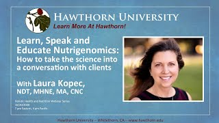 Learn, Speak and Educate Nutrigenomics with Laura Kopec, NDT, MHNE, MA, CNC