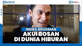 Jarang Muncul di TV, Indra Brugman Akui Bosan di Dunia Entertain