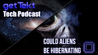 Tech Podcast : Could Aliens Be Hibernating