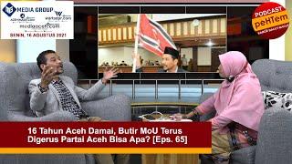 16 Tahun Aceh Damai, Butir MoU Terus Digerus Partai Aceh Bisa Apa?