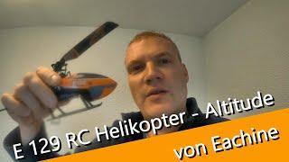 RC Hubschrauber E 129 mit Höhensenor von Eachine - Einsteigertauglich Schwebehilfe ? by Banggood