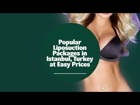 Popular Liposuction Packages in Istanbul, Turkey at Easy Prices