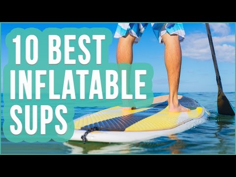 Best Inflatable SUP 2016? TOP 10 Inflatable Paddle Boards | TOPLIST+
