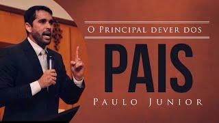 O Principal Dever Dos Pais!   Paulo Junior