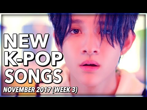 NEW K-POP SONGS - NOVEMBER 2017 (WEEK 3)