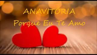 ANAVITÓRIA - Porque Eu Te Amo (Letra)