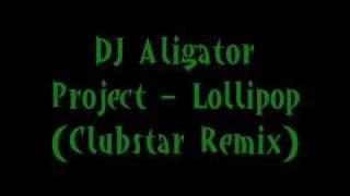 DJ Aligator - Lollipop (Clubstar Remix)