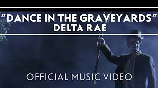 Delta Rae - Dance In The Graveyards [Official Music Video]