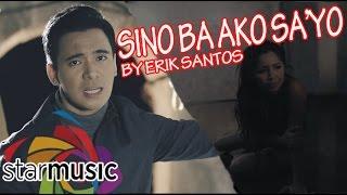 Erik Santos - Sino Ba Ako Sa'yo (Official Music Video)