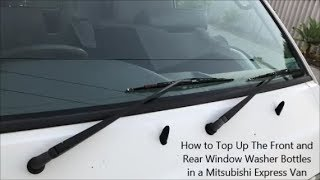 How to Top Up The Front and Rear Window Washer Bottles in a Mitsubishi Express Van