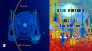 Chris Rea - Lucifer's Angel (Blue Guitars, Album 10, Latin Blues)