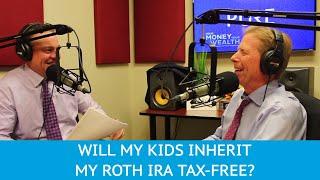 Will My Kids Inherit My Roth IRA Tax-Free? - YMYW podcast