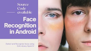 Face Detection & Recognition (Training) using DLib & OpenCV Android Studio Tutorial