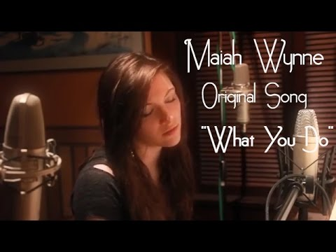What You Do- Original song by Maiah Wynne
