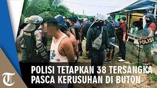 Polisi Tetapkan 38 Tersangka Pasca Kerusuhan di Buton