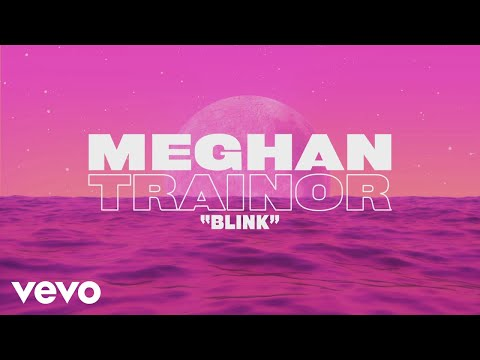 Meghan Trainor - Blink (Lyric Video)