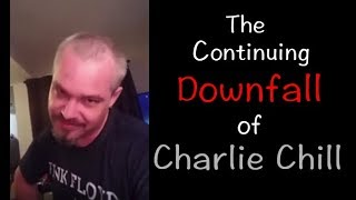 The Continuing Downfall of Charlie Chill