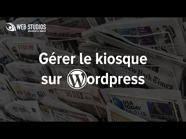 Gérer le kiosque sur WordPress