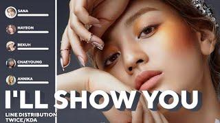 K/DA - I'LL SHOW YOU ft. TWICE,Bekuh BOOM,Annika Wells (Line Distribution)