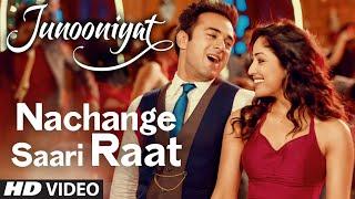 Nachange Saari Raat - Song Video - Junooniyat
