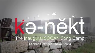 Kә.nĕkt - The Inaugural SOCAN Song Camp