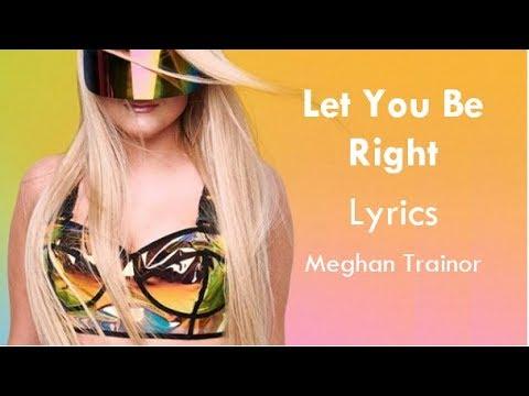 Let You Be Right - Meghan Trainor Lyrics