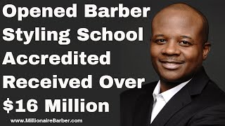 How I Opened A Barber Styling School, Became Accredited and Received Over $16 Million Dollars