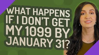What happens if I don't get my 1099 by January 31?