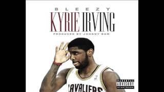 Bleezy - Kyrie Irving (DOD)