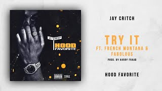Jay Critch   Try It Ft. French Montana & Fabolous (Hood Favorite)