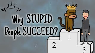 Why Stupid People Are More Successful Than You