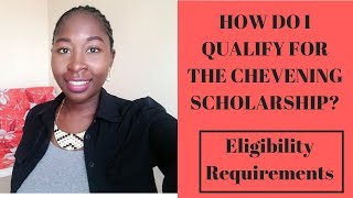 HOW DO I QUALIFY FOR THE CHEVENING SCHOLARSHIP? ELIGIBILITY REQUIREMENTS