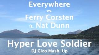 Everywhere vs. Ferry Corsten ft. Nat Dunn - Hyper Love Soldier (DJ Gizo Mash-Up)