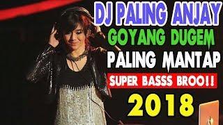DJ REMIX PALING ENAK FULL BASS BREAKBEAT 2018 SEDUNIA GOYANG DUGEM SAMPAI PAGI