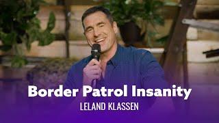 Border Patrol Agents Are Insane. Leland Klassen - Full Special
