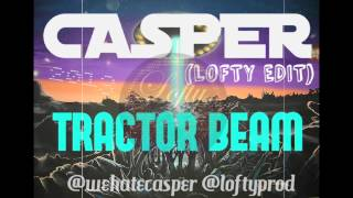 CASPER - TRACTOR BEAM ft. ANGEL HAZE (LOFTY EDIT)