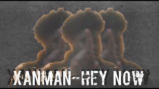 "Xanman ""Hey Now"" (Official Video)"