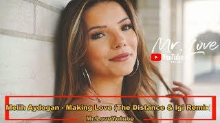 Melih Aydogan   Making Love (The Distance & Igi Remix)