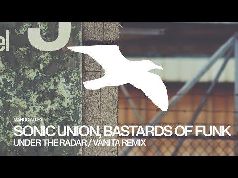 SONIC UNION & BASTARDS OF FUNK Under The Radar (Vanita Remix)