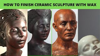 How To Finish Ceramic Sculptures With Waxes. Tutorial
