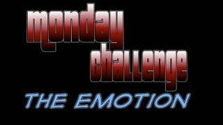Monday Challenge- The Emotion
