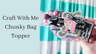 Craft With Me - Chunky Bag Topper