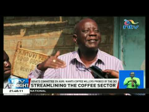 Senate committee on Agriculture wants coffee millers probed by the DCI